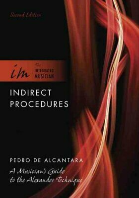 Indirect Procedures: A Musician's Guide to the Alexander Technique by Pedro...
