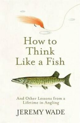 How to Think Like a Fish And Other Lessons from a Lifetime in A... 9781474604857