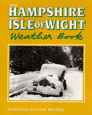 The Hampshire and Isle of Wight Weather Book by Ian Currie, Bob Ogley, Mark...