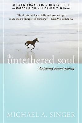 The Untethered Soul: The Journey Beyond Yourself , Michael A. Singer