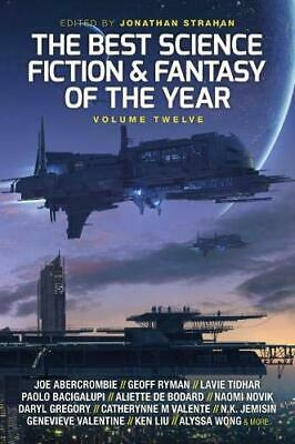 The Best Science Fiction and Fantasy of the Year: Volume Twelve: 12 (Best SF & F