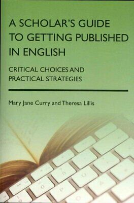A Scholar's Guide to Getting Published in English Critical Choi... 9781783090594