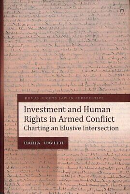 Investment and Human Rights in Armed Conflict Charting an Elusi... 9781509911660