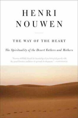 The Way of the Heart : The Spirituality of the Desert Fathers and Mothers by...