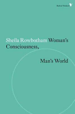 Woman's Consciousness, Man's World by Sheila Rowbotham 9781781687536 | Brand New