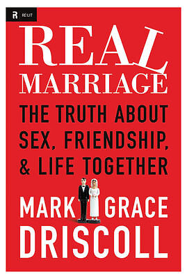 Real Marriage: The Truth About Sex, Friendship, and Life Together, Driscoll, Gra