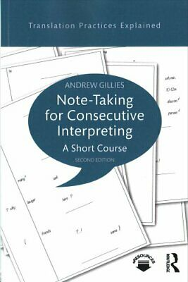 Translation Practices Explained: Note-Taking for Consecutive Interpreting : A...
