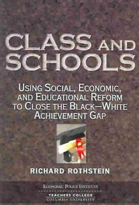 Class and Schools : Using Social, Economic, and Educational Reform to Close...