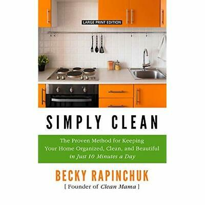 Simply Clean: The Proven Method for Keeping Your Home O - Hardback NEW Rapinchuk
