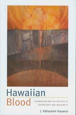 Narrating Native Histories: Hawaiian Blood : Colonialism and the Politics of...