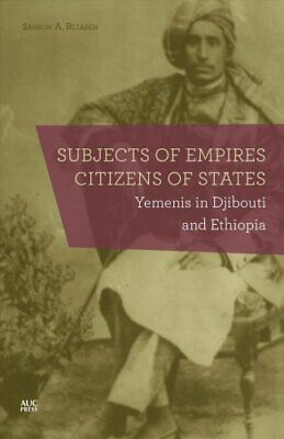 Subjects of Empires/Citizens of States : Yemenis in Djibouti and Ethiopia by...