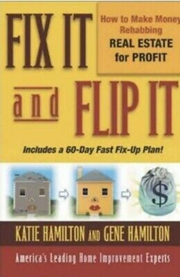 Fix It and Flip It How to Make Money Rehabbing Real Estate for Profit