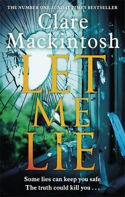 Let Me Lie: The Number One Sunday Times Bestseller, Mackintosh, Clare, Very Good