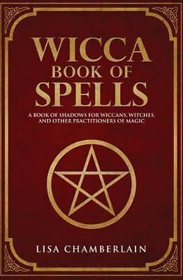 Wicca Book of Spells: A Book of Shadows for Wiccans, Witches, and Other Practiti