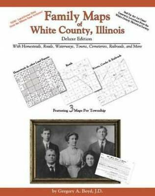 Family Maps of White County, Illinois, Deluxe Edition : With Homesteads,...