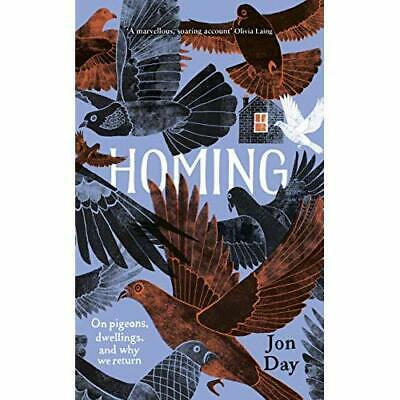 Homing: On Pigeons, Dwellings and Why We Return - Hardback NEW Day, Jon 11/06/20