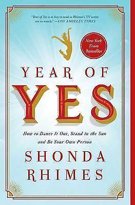 Year of Yes: How to Dance It Out, Stand in the Sun and Be Your Own Person by...
