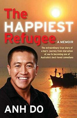 The Happiest Refugee: My Journey from Tragedy to Comedy - Anh Do