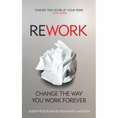 ReWork: Change the Way You Work Forever - Paperback NEW Fried, Jason 2010-03-18