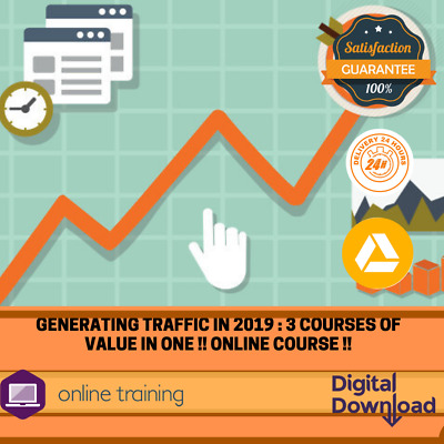 Generating Traffic in 2019 : 3 courses of value in one !! online course !!