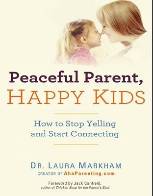 Peaceful Parent, Happy Kids: How to Stop Yelling and Start Connecting book PDF