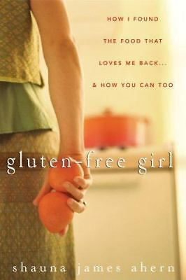Gluten-Free Girl: How I Found the Food That Loves Me Back...And How You Can Too,
