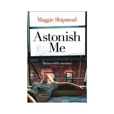 Astonish Me by Maggie Shipstead (author)