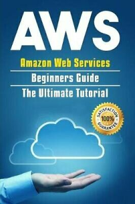 Aws Amazon Web Services Beginners Guide . The Ultimate Tutorial 9781096847397