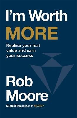 I'm Worth More by Rob Moore (author)