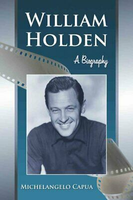 William Holden : A Biography, Paperback by Capua, Michelangelo, ISBN-13 97807...