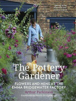 The Pottery Gardener Flowers and Hens at the Emma Bridgewater F... 9780750985574
