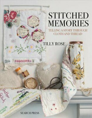 Stitched Memories Telling a Story Through Cloth and Thread 9781782215653