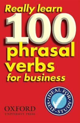 Really Learn 100 Phrasal Verbs for business Learn 100 of the mo... 9780194316965