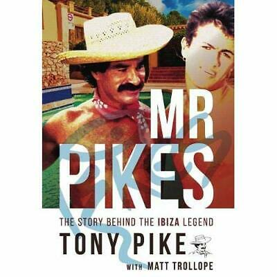 Mr Pikes: The Story Behind­ The Ibiza Legend - Hardback NEW Pike, Tony 10/09/201