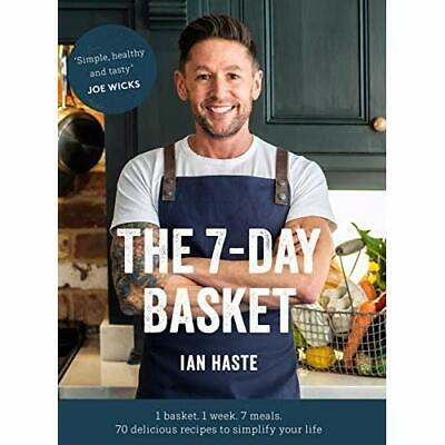 The 7-Day Basket: 1 basket. 1 week. 7 meals. - Hardback NEW Haste, Ian 09/07/201