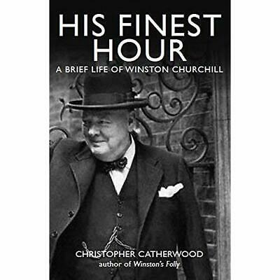 His Finest Hour: A Brief Life of Winston Churchill - Paperback NEW Catherwood, C