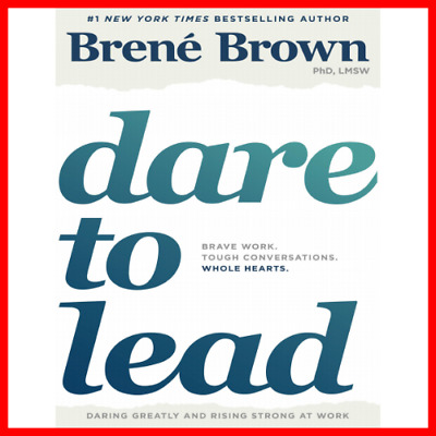 Dare to Lead Brave Work Tough Conversations