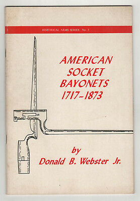 AMERICAN SOCKET BAYONETS 1717-1873 History DONALD WEBSTER Weapons MILITARY