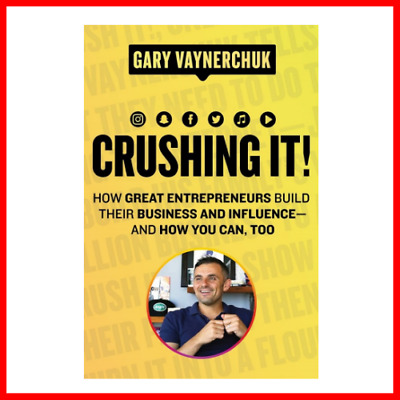 Crushing It! How Great Entrepreneurs Build their Business by Gary Vaynerchuk