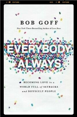 Everybody, Always: Becoming Love in a World Full of Setbacks and Difficult Peopl