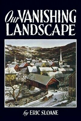 Our Vanishing Landscape, Paperback by Sloane, Eric, Brand New, Free shipping ...