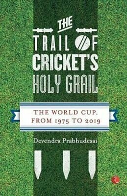 The Trail of Cricket's Holy Grail The World Cup, from 1975 to 2019 9789353333935