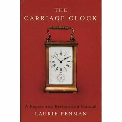 The Carriage Clock: A Repair and Restoration Manual - Hardcover NEW Penman, Laur
