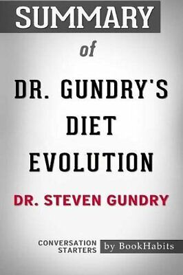 Summary of Dr  Gundry s Diet Evolution by Dr  Steven R  Gundry   Conv