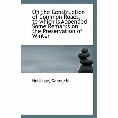 On the Construction of Common Roads, to which is Append - Paperback NEW Henshaw
