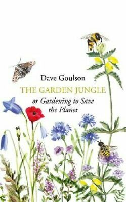 The Garden Jungle or Gardening to Save the Planet by Dave Goulson 9781787331358