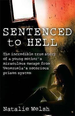 Welsh, Natalie, Sentenced to Hell: The Incredible True Story of a Young Mother's