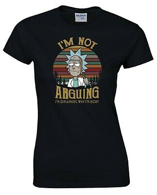Rick and Morty T Shirt I Am Not Arguing Funny Birthday Christmas Gift Women Top
