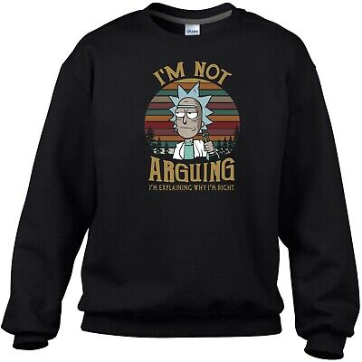 Rick and Morty Sweatshirt I Am Not Arguing Funny Birthday Gift Men Jumper Top