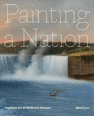 Painting a Nation : American Art at Shelburne Museum, Hardcover by Denenberg,...